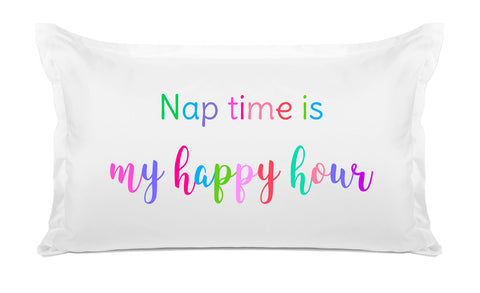 Nap Time Is My Happy Hour - Expressions Pillowcase Collection
