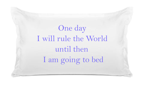 One Day I Will Rule The World, Until Then I Am Going To Bed - Expressions Pillowcase Collection