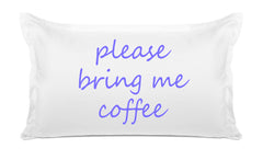 Please Bring Me Coffee - Inspirational Quotes Pillowcase Collection-Di Lewis