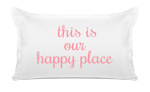 This Is Our Happy Place - Expressions Pillowcase Collection