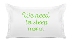 We need to sleep more quote pillow case Di Lewis bedroom decor