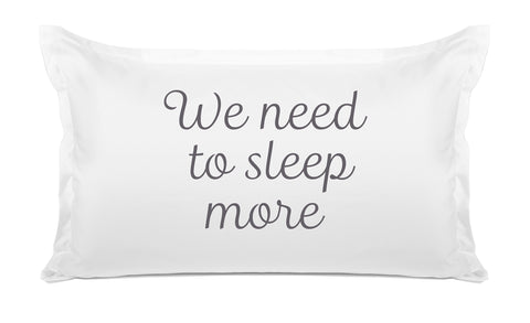 We Need To Sleep More - Inspirational Quotes Pillowcase Collection-Di Lewis