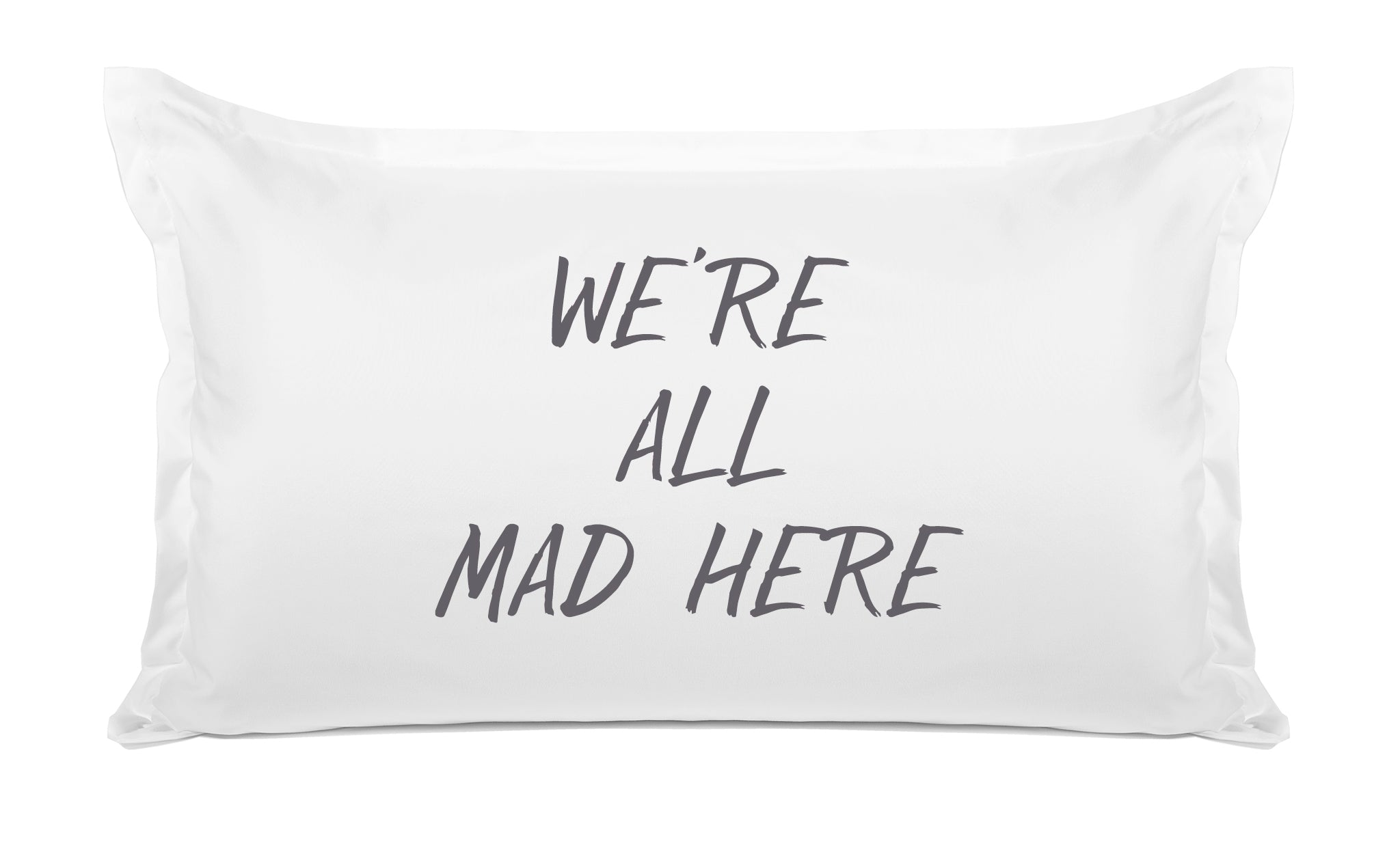 WE'RE ALL MAD HERE quote pillow case Di Lewis bedroom decor