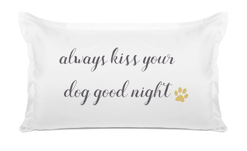 Always Kiss Your Dog Goodnight - Inspirational Quotes Pillowcase Collection