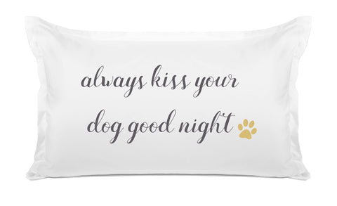 Always Kiss Your Dog Goodnight - Expressions Pillowcase Collection