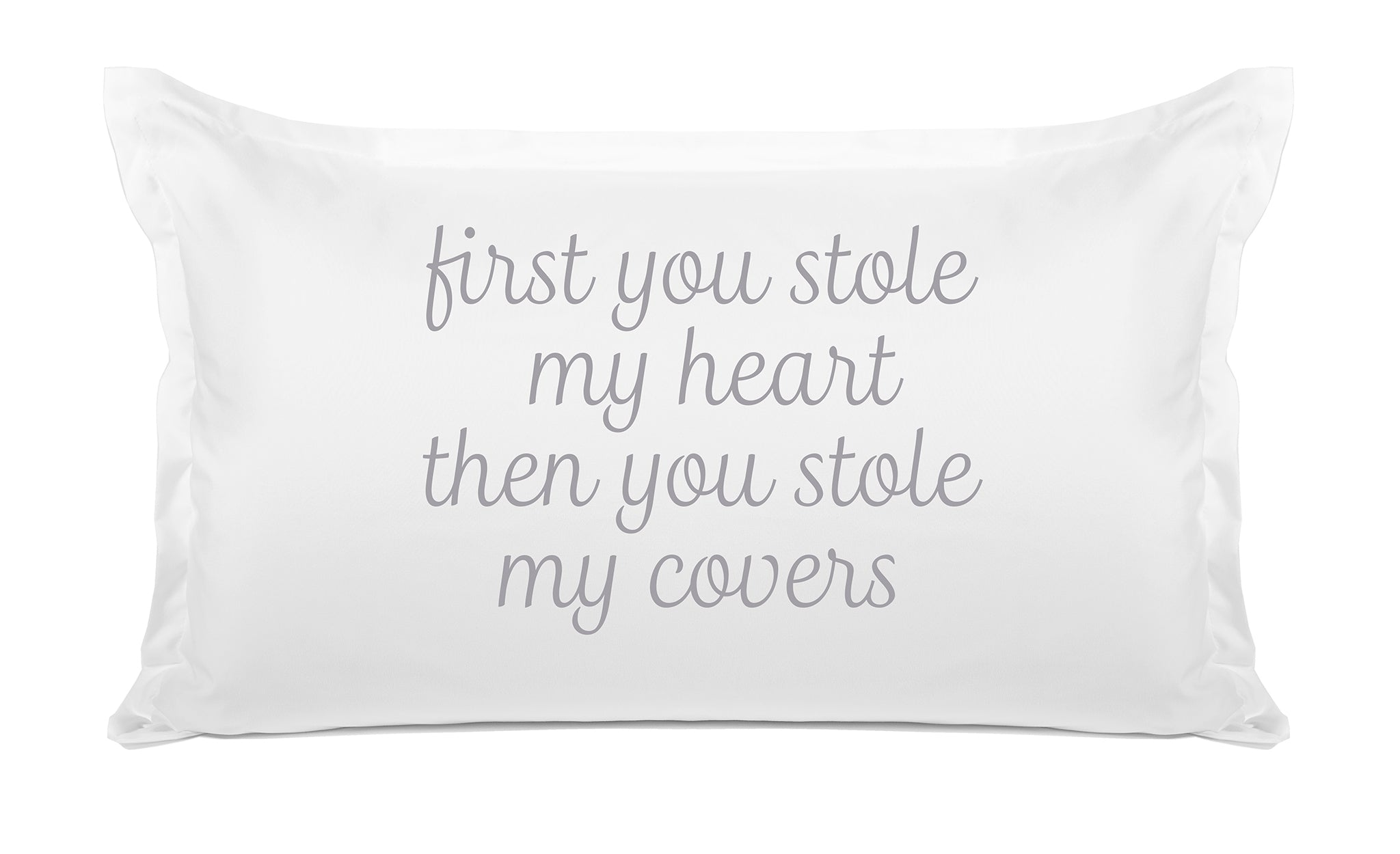 First You Stole My Heart Then You Stole My Covers - Inspirational Quotes Pillowcase Collection-Di Lewis