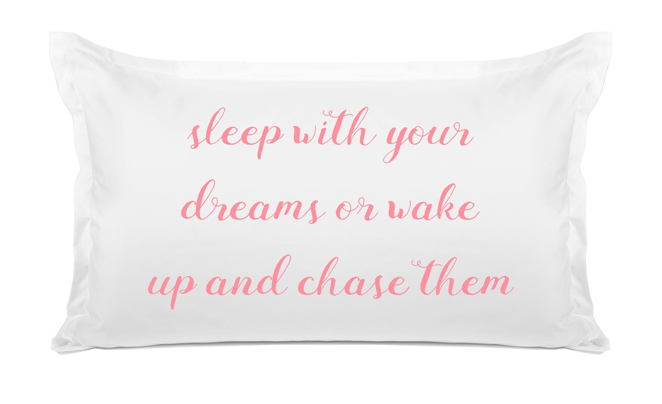 Sleep With Your Dreams Or Wake Up And Chase Them - Inspirational Quotes Pillowcase Collection-Di Lewis