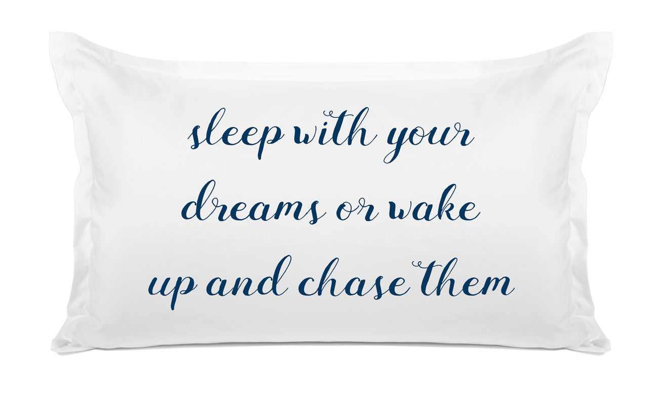 Sleep With Your Dreams Or Wake Up And Chase Them - Expressions Pillowcase Collection