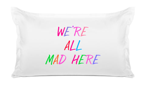 We're All Mad Here - Inspirational Quotes Pillowcase Collection-Di Lewis