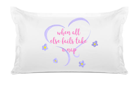 When All Else Fails Take A Nap - Expressions Pillowcase Collection