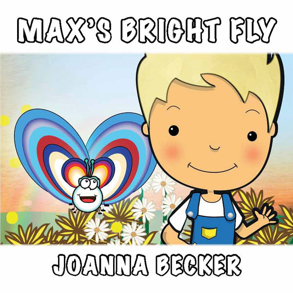 The Law of Attraction message in an illustrated children's book, Max's Bright Fly, is here!