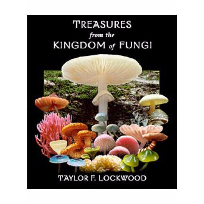 Treasures from The Kingdom of Fungi - Book by Taylor Lockwood