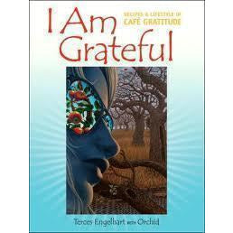 I Am Grateful - Recipes & Lifestyle of Cafe Gratitude by Terces Engelhart
