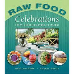 Raw Food Celebrations by Nomi Shannon & Sheryl Duruz