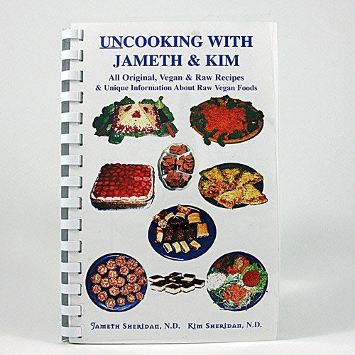 Uncooking With Jamesh & Kim by Jamesh Sheridan, N.D. & Kim Sheridan, N.D.