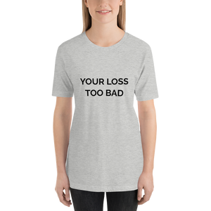 Your Loss Short-Sleeve Unisex T-Shirt