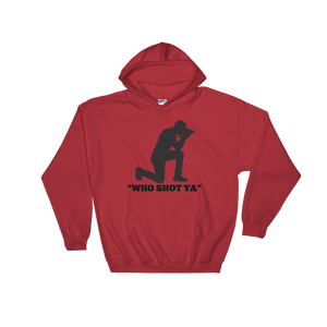"""Who Shot Ya""' Hooded Sweatshirt"
