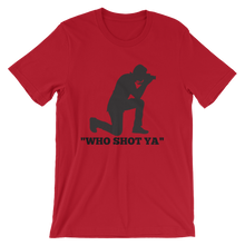 """Who Shot Ya"" Short-Sleeve Unisex T-Shirt"