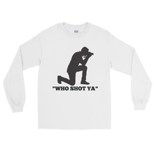 """Who Shot Ya"" Long Sleeve T-Shirt"
