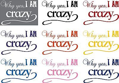 "Funny Why Yes I Am Crazy Girl Car Truck Window Laptop Vinyl Decal Sticker - 7"" Long Edge"