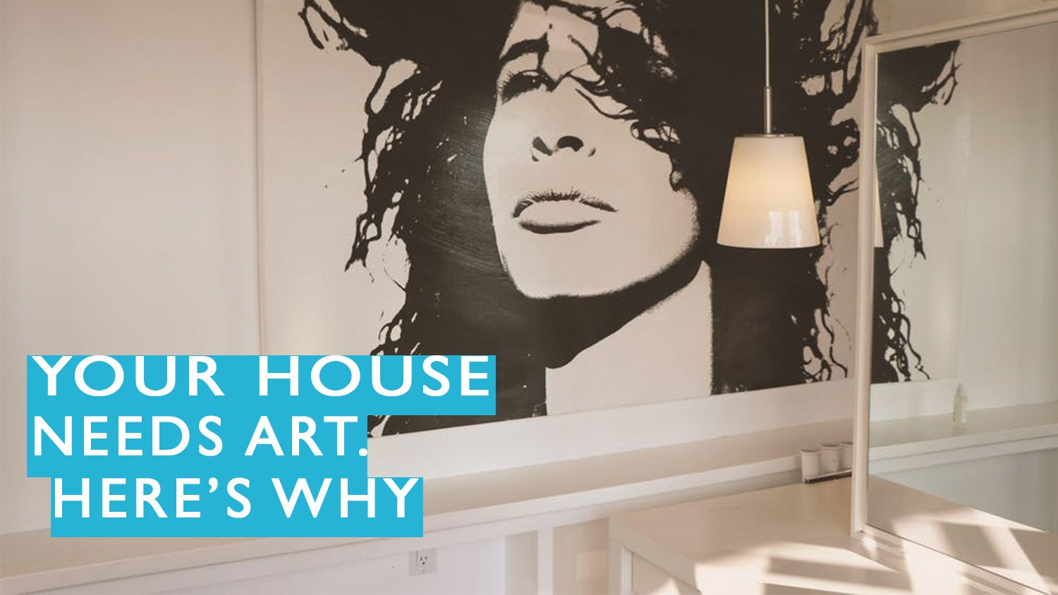 Your House Needs Art. Here's Why.