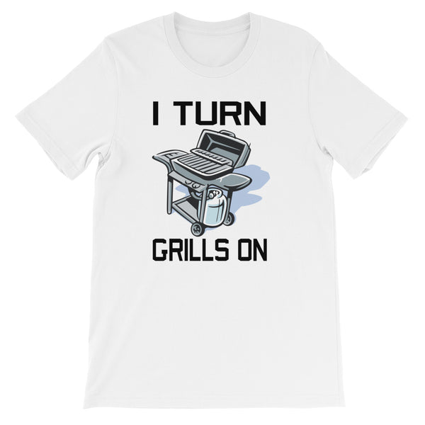 I TURN GRILLS ON BBQ T-Shirt
