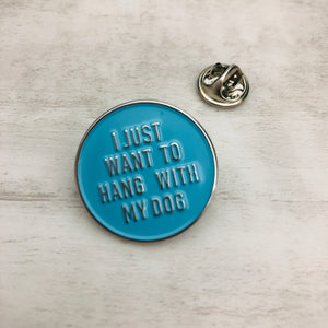 Pin I just want to hang with my Dog