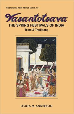 Vasantotsava — The Spring Festivals of India: Texts and Traditions