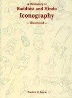 Dictionary of Buddhist and Hindu Iconography — Illustrated: Object, Devices, Concepts, Rites and Related Terms
