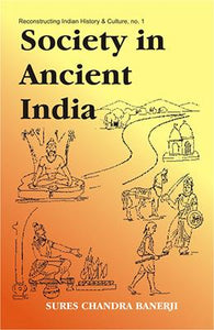 Society in Ancient India: Evolution since the Vedic Times based on Sanskrit, Pali, Prakrit and Other Classical Sources