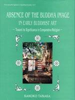 Absence of the Buddha Image in Early Buddhist Art — Toward its Significance in Comparative Religion