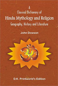 Classical Dictionary of Hindu Mythology and Religion — Geography, History and Literature