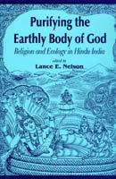 Purifying the Earthly Body of God — Religion and Ecology in Hindu India