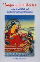 Nagarjuna's Verses — on the Great Vehicle and the Heart of Dependent Origination