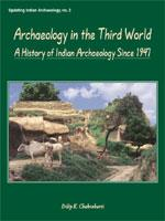 Archaeology in the Third World — A History of Indian Archaeology Since 1947
