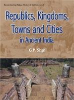 Republics, Kingdoms, Towns and Cities in Ancient India