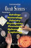 Understanding Occult Sciences — Focussing on Astrology, Numerology, Palmistry, Physiognomy, Phrenology, Moleosophy and Graphology