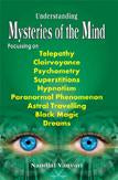 Understanding Mysteries of the Mind — Focussing on Telepathy, Clairvoyance, Psychometry, Superstitions, Hypnotism, Paranormal Phenomenon, Astral Travelling, Black Magic and Dreams