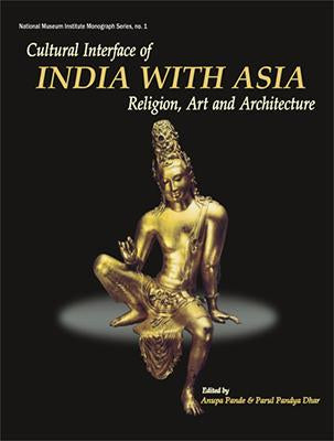 Cultural Interface of India with Asia — Religion, Art and Architecture