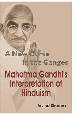 New Curve in the Ganges — Mahatma Gandhi's Interpretation of Hinduism