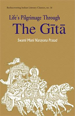 Life Pilgrimage Through the Gita — A Commentary on the Bhagavad Gita