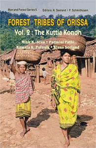 Forest Tribe of Orissa: Vol. 2: The Kuttia Kondh