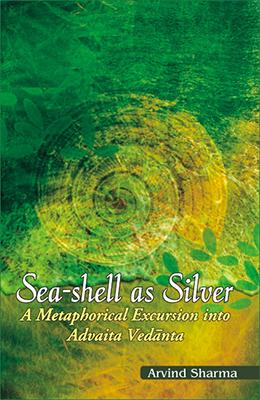 Sea-shell as Silver: A Metaphorial Excursion into Advaita Vedanta