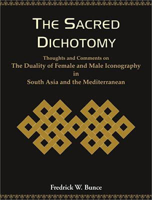Sacred Dichotomy : Thoughts and Comments on the Duality of Female and Male Iconography in South Asia and the Mediterranean