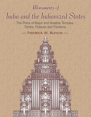 Monuments of India and the Indianized States: The Plan of Major and Notable Temples, Tombs, Palaces and Pavilions