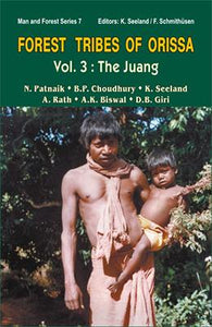 Forest Tribes of Orissa —  Life style and Social Conditions of Selected Orissan Tribes. Vol. 3: The Juang