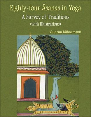 Eighty-Four Asanas in Yoga — A Survey of traditions