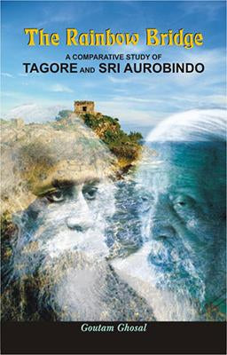Rainbow Bridge — A Comparative Study of Tagore and Sri Aurobindo