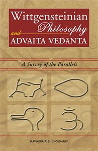 Wittgensteinian Philosophy and Advaita Vedanta — A Survey of the Parallels