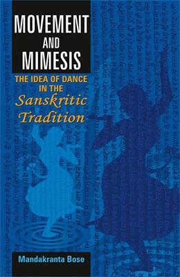 Movement and Mimesis — The Idea of Dance in the Sanskritic Tradition
